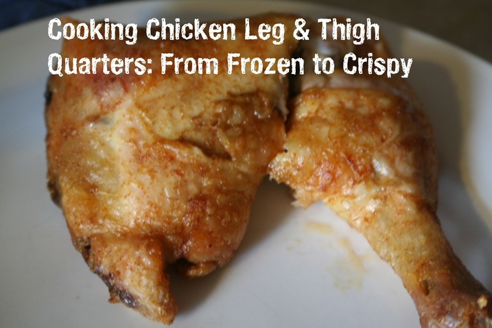 Cooking Chicken Leg & Thigh Quarters: From Frozen to Crispy. A gluten, dairy, egg free recipe