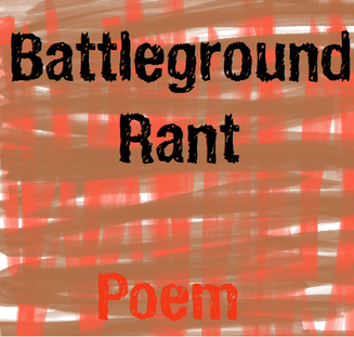 Battleground Rant - Poem