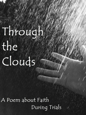 Through the Clouds: A Poem about Faith During Trials