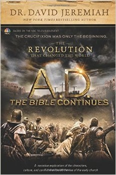 A.D. The Bible Continues, The Revolution that Changed the World by David Jeremiah: Book Review