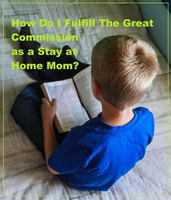 How do I fulfill The Great Commission as a Stay at Home Mom?