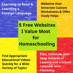 5 Free Homeschool Websites I Value Most: Learning to Read & Learning a Foreign Language, Websites that Generate Custom Worksheets & Offer Study Helps, Site for Finding Appropriate Educational Videos Quickly, Site to Plan, Schedule, and Keep Records of Lessons and a School Calendar with Flexibility