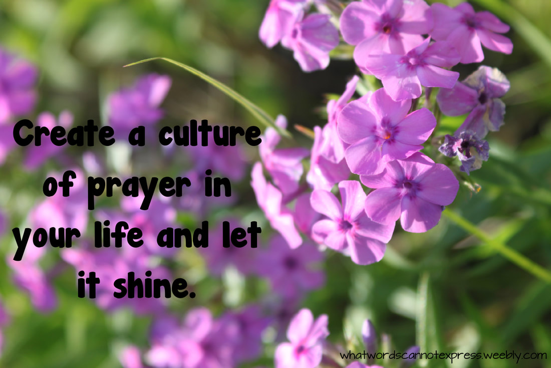 Create a culture of prayer in your life and let it shine. Discipling Your Children without a Bible Curriculum: Lifestyle of Teaching Kids to Practice the Presence of God