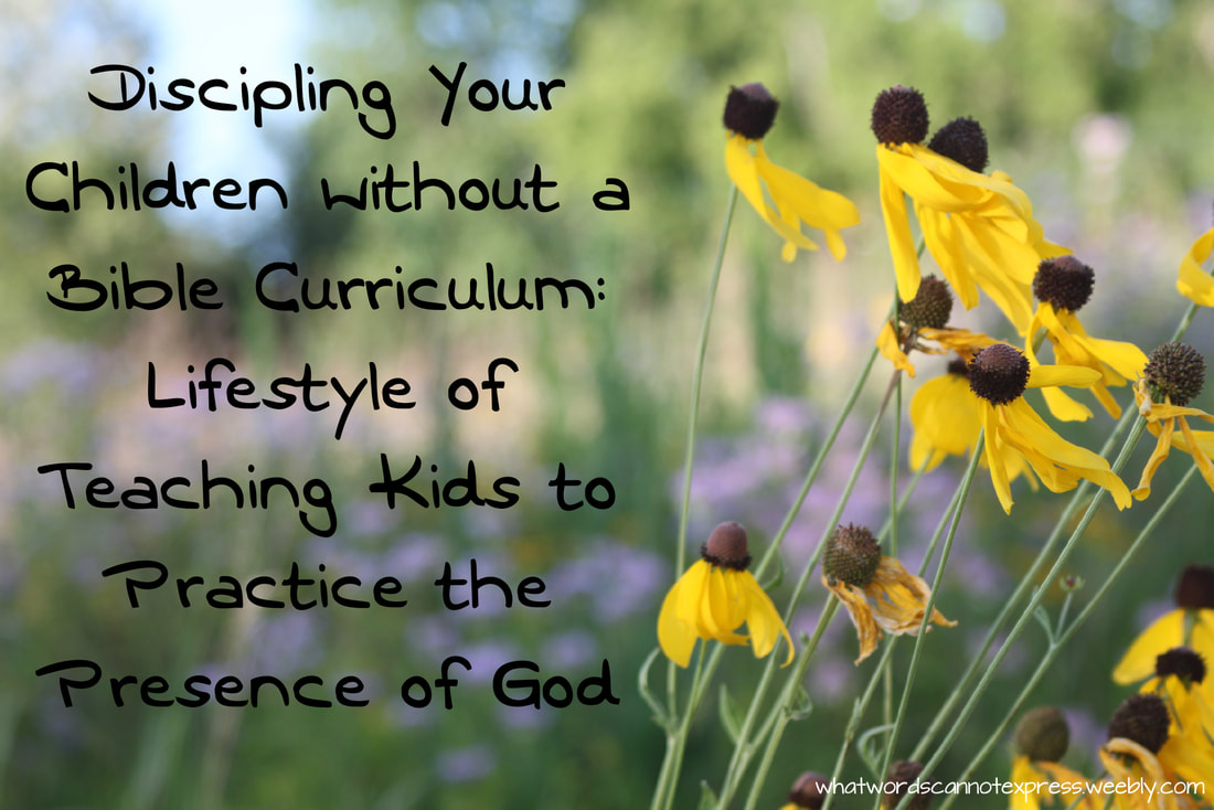 Discipling Your Children without a Bible Curriculum: Lifestyle of Teaching Kids to Practice the Presence of God